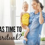 Who Has TIME To Be Spiritual?!