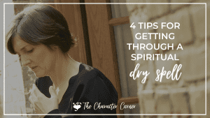 4 Tips for Getting Through Spiritual Dry Spells Featured