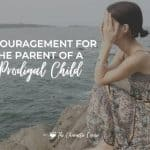 Encouragement For The Parent Of A Prodigal Child