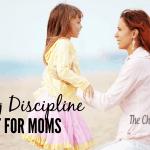 Loving Discipline – A Must  For Moms