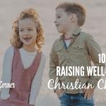 10 Tips for Raising Well Rounded Christian Children