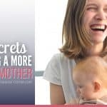5 Secrets To Being A  More Joyful Mother