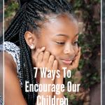 7 Ways To Encourage Your Children