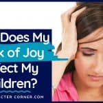 How Does My Lack of Joy Affect My Children?