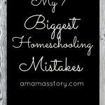 My 7 Biggest Homeschooling Mistakes