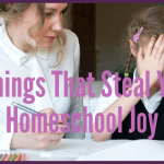 6 Things That Steal Your Homeschooling Joy