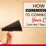 How To Communicate To Connect With Your Child
