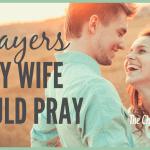 7 Prayers Every Wife Should Pray