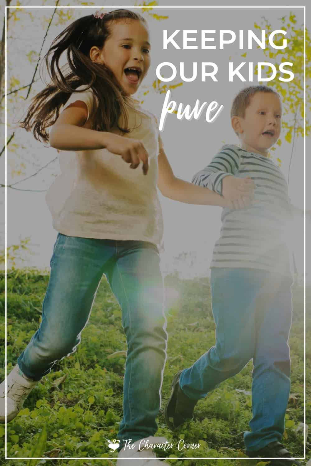 how do we keep our kids pure? here are kids running together happy and text on image reads keeping our kids pure the character corner.com