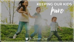 happy kids running around together text on image reads keeping our kids pure the character corner.com