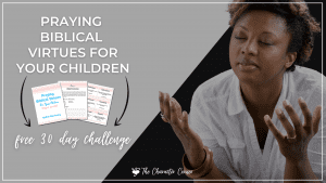 Text on image reads Praying biblical Virtues for your children 30 day challenge