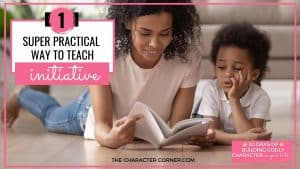 mom and young child growing in character. Text on image reads:One Super Practical Way To Teach Initiative