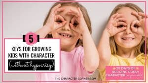Two young girls looking through fingers like binoculars. Text on image reads 5 Keys For Growing Kids With Character (without Hypocrisy)