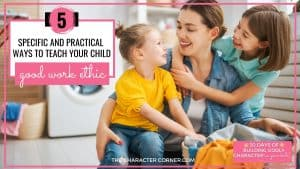 text on image reads: 5 Specific And Practical Ways to Teach Good Work Ethic Mom with two young daughters working hard and talking