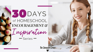 Join us for 30 Days of Homeschool Encouragement and Inspiration to help you kick the new school year off right!