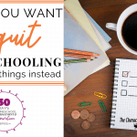 WHEN YOU WANT TO QUIT HOMESCHOOLING DO THESE 4 THINGS INSTEAD