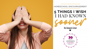 Homeschool encouragement - 5 things I wish I had known sooner