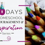 30 Days Of Encouragement and Inspiration For Homeschool Moms