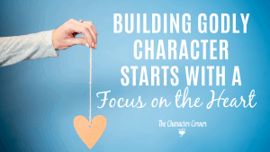 Building Godly Character Starts With a Focus On The Heart. Join the 10 Day Character Challenge on The Character Corner!