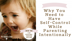 Why You Need to Have Self-Control While Parenting Intentionally