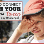 How To Connect With Your Emotional Tween