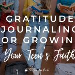 Gratitude Journaling for Growing Your Teen's Faith