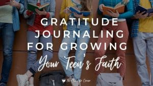 Image reads gratitude journaling for growing your teens faith. Shows teens reading books
