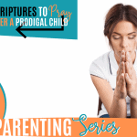 20 Scriptures to Pray Over a Prodigal Child