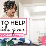 How To Help Your Kids Grow In Godly Character