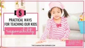 Happy little girl helping her family with age appropriate chores text on image reads: 5 Practical Ways To Teach Responsibility To Our Kids