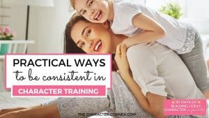 Mom and daughter smiling together with daughter on her back text on image reads: 4 Practical Ways To Be Consistent in Character Training