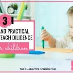 Simple & Practical Ways to Teach Diligence to Your Children
