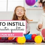 How to Instill Good Character Qualities The Fun Way
