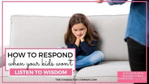 Girl being disobedient to mom text reads: How to Respond When Your Kids Won't Listen to Wisdom