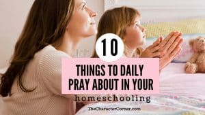 Mom and daughter praying together text on image reads: 10 Things To Pray About Daily In Your Homeschooling