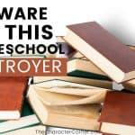 Beware Of This Homeschool Destroyer
