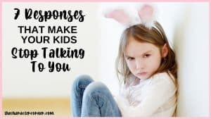 angry child on floor with bunny ears text on image reads: 7 Responses That Make Your Kids Stop Talking To You