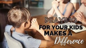 Praying For Our Kids Makes a Difference