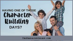 are you having one of those character building days