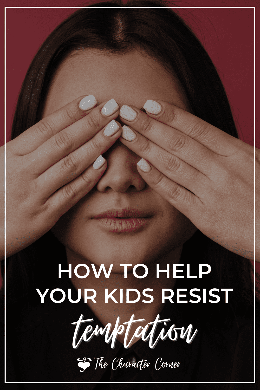 Child covering her eyes text on image reads how to help your kids resist temptation